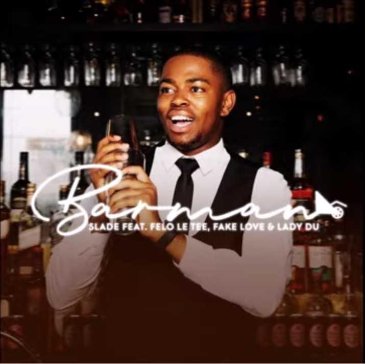 DJ Slade – Barman Ft. Felo Le Tee, Fake Love & Lady Du