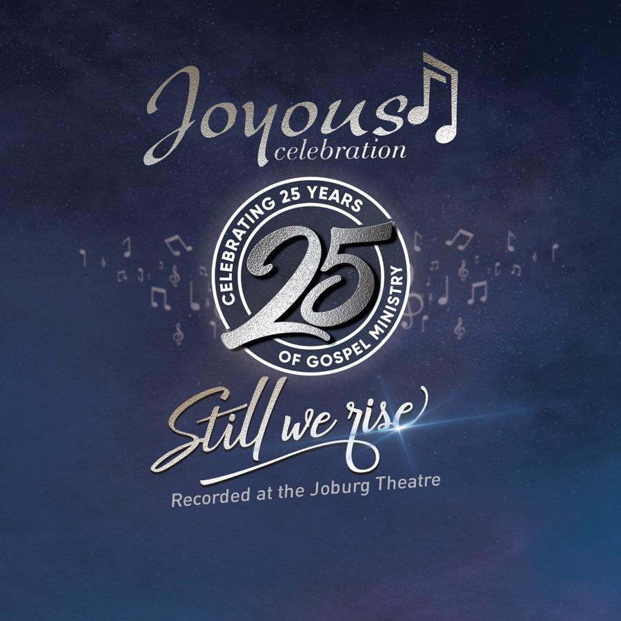 Joyous Celebration - Joyous Celebration 25 - Still We Rise: Live At The Joburg Theatre (Live)