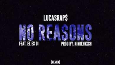 Lucasraps – No Reasons (Remix) Ft. El Es Di