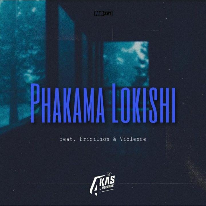 MBzet – Phakama Lokishi ft. Pricilion & Violence