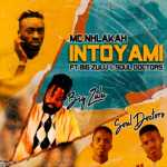 MC Nhlakah – Intoyami (ft. Big Zulu & Soul Doctors)