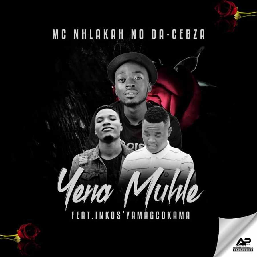 Mc Nhlakah No Da-Cebza – Yena Muhle Ft. Inkos'yamagcokama
