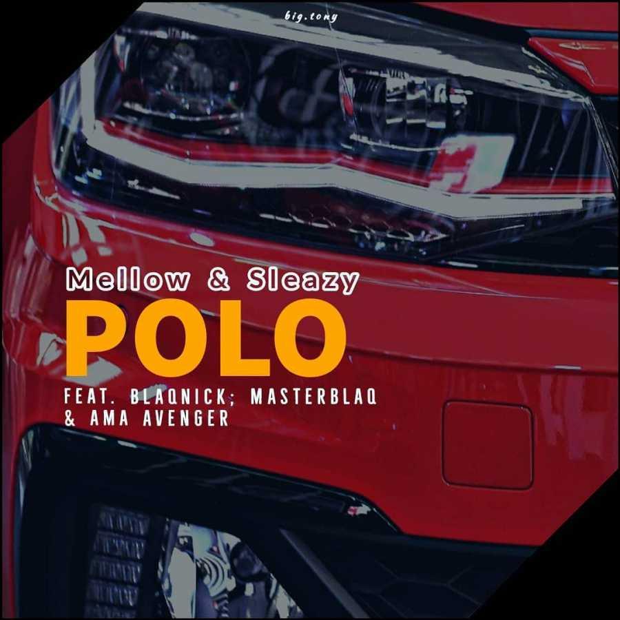 Mellow & Sleazy – Polo (feat. Blaqnick, MasterBlaQ & Ama Avenger)