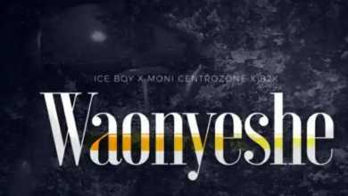 Moni Centrozone – WAONYESHE Ft. B2K & Ice Boy