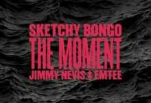Sketchy Bongo Presents The Moment Ft. Jimmy Nevis & Emtee
