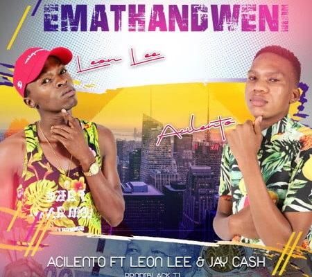 Acilento – Emathandweni ft. Leon Lee & Jay Cash