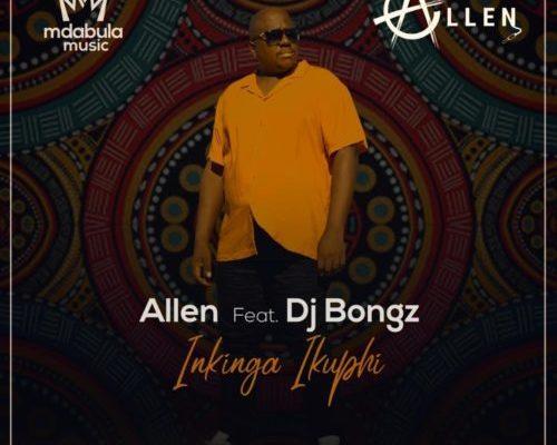 Allen Drops Inkinga Ikuphi Feat. DJ Bongz
