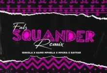 Falz - Squander (Remix) ft. Niniola, Kamo Mphela, Mpura & Sayfar