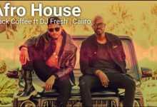 Black Coffee – Afro House Mix Ft. DJ Fresh, Caiiro, Mvzzle