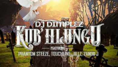 DJ Dimplez – Kub' hlungu ft. Phantom Steeze, Touchline, Jillz, & Zandii J