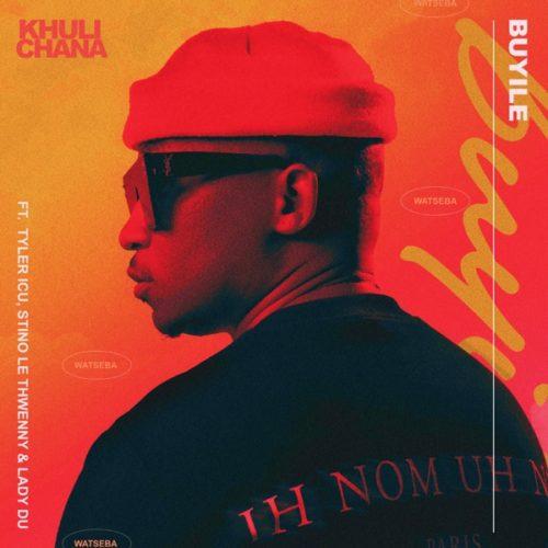 Khuli Chana – Buyile ft. Tyler ICU, Stino Le Thwenny, & Lady Du