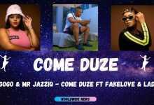 Mr Jazziq & DBN gogo – Come Duze Ft. Lady Du