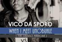 Vico Da Sporo - When I Meet Unobuhle ft. Sibusiso Makhoba