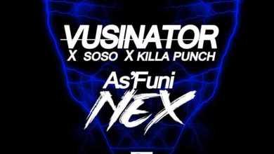 Vusinator x Soso x Killa Punch – As'funi Nex