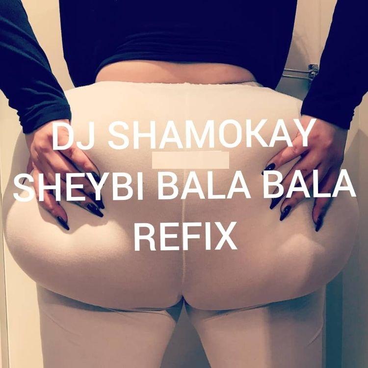 DJ Shamokay – Sheydi Bala Bala