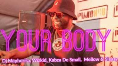 DJ Maphorisa – Your Body Ft. Wizkid, Kabza De Small & Mellow & Sleazy