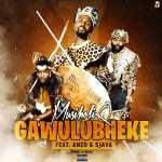 MusiholiQ – Gawulubheke Ft. Anzo & Sjava