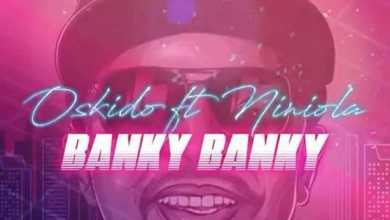 Oskido – Banky Banky Ft. Niniola