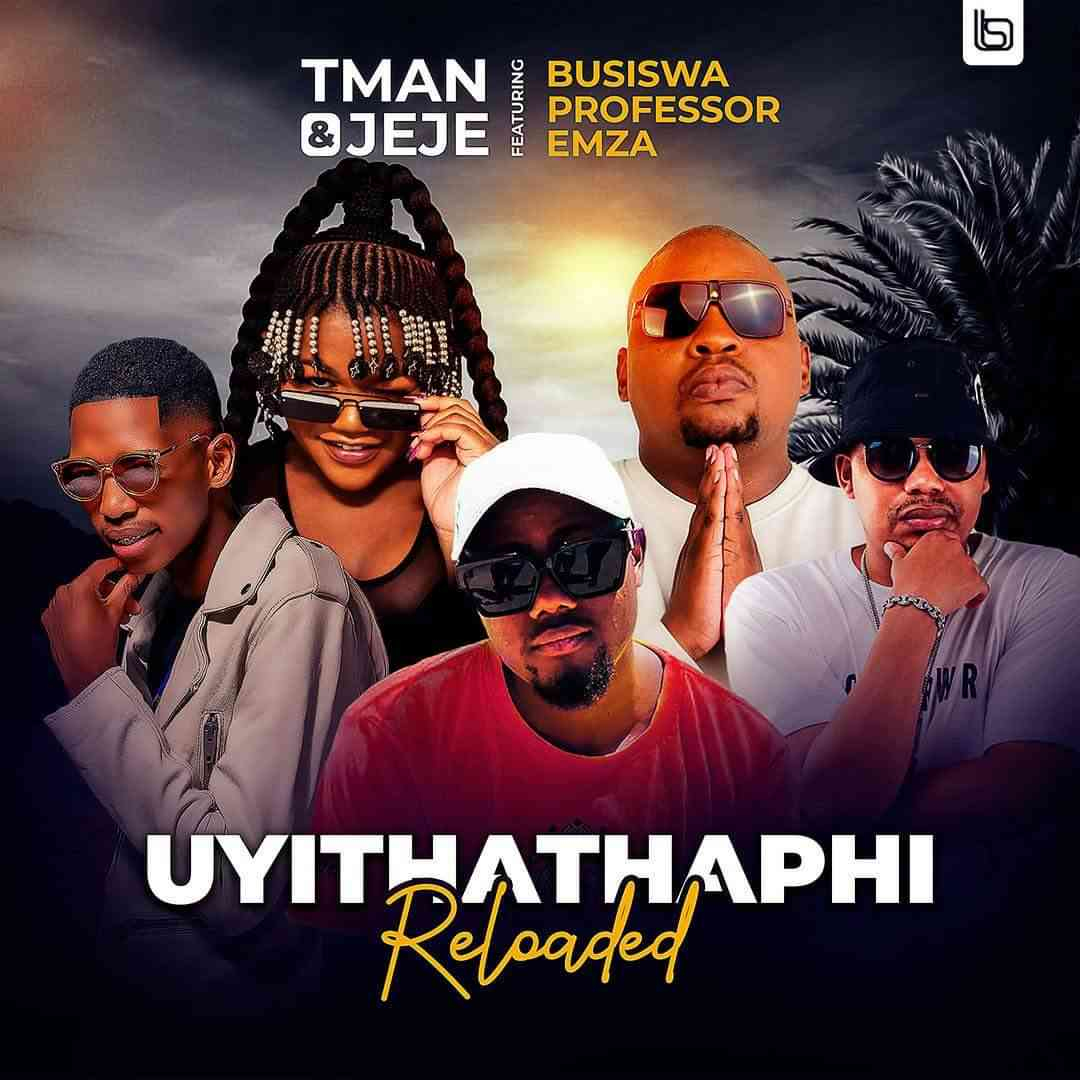 T-man & Jeje – Uyithathaphi Reloaded ft. Busiswa, Professor & Emza