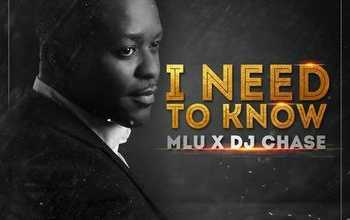 MLU – I Need To Know ft. DJ Chase