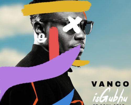 Vanco – iSghubu ft. Soul Star & Given Zulu