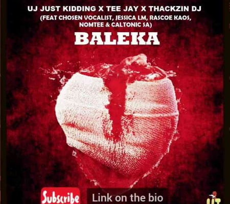 ThackzinDJ, UJ Just Kidding, Tee Jay – Baleka ft. Caltonic SA, Nomtee, Rascoe Kaos, Chosen Vocalist & Jessica LM
