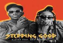 A-Star - Stepping Good Ft. Sho Madjozi