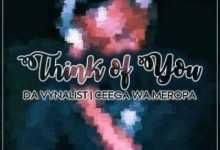 Da Vynalist – Think Of You Ft. Ceega Wa Meropa