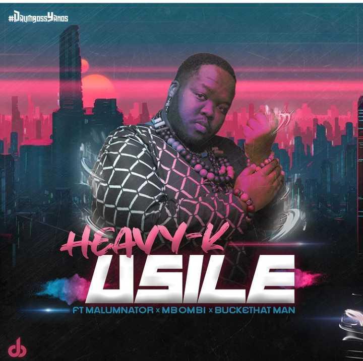 Heavy K – Usile, Ft. Malumnator, Mbombi & Buckethat Man