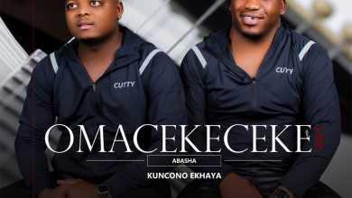Omacekeceke Abasha – Kuncono Ekhaya