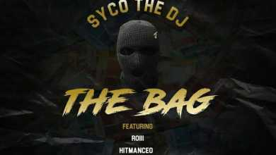 SycoTheDj ft Roiii x HitManCEO x ListenToFable – The Bag