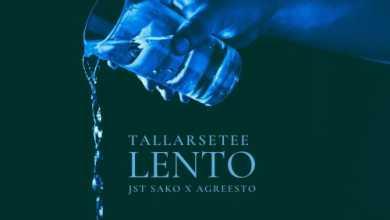 Tallarsetee – Lento Ft. Jst Sako & Agreesto