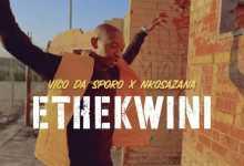Vico Da Sporo - Ethekwini (ft. Nkosazana)