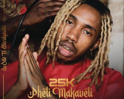 25K Unveils The Tracklist For 'Pheli Makaveli'