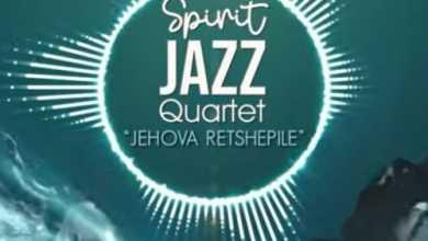 Spirit Of Praise – Spirit Jazz Quartet (Jehova Retshepile)