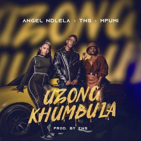 Angel Ndlela – Uzongkhumbula Ft. TNS & Mpumi