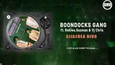 Boondocks Gang – Sijazoea Hivo ft. Rekles, Guzman & Vj Chris