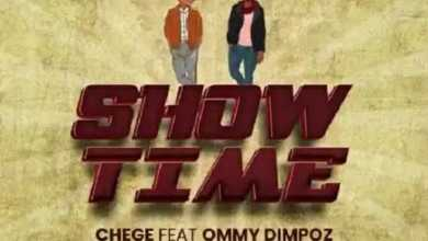 Chege – Show Time Ft. Ommy Dimpoz
