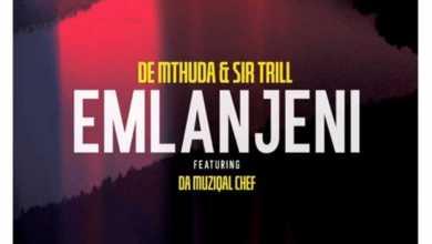 De Mthuda & Sir Trill – Emlanjeni Ft. Da Muziqal Chef