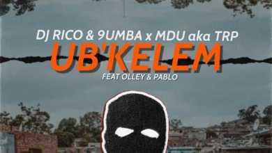 DJ Rico, 9umba & MDU aka TRP – Ub'kelem Ft. Olley & Pablo