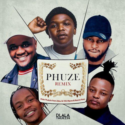 Dlala Thukzin – Phuze (Remix) ft. Zaba, Sir Trill, Mpura & Rascoe Kaos