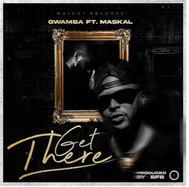 Gwamba – Get There Ft. Maskal