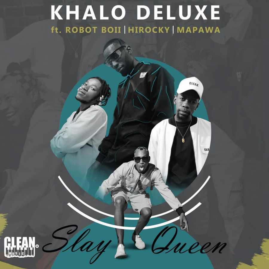 Khalo Deluxe – Slay Queen ft. DJ Mapawa, Robot boii & Hi Rocky
