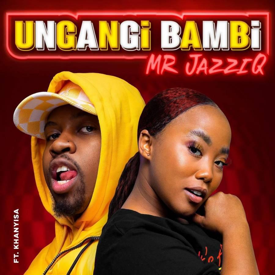 Mr JazziQ – Ungangi Bambi Ft. Khanyisa