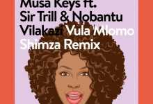 Musa Keys & Shimza - Vula Mlomo (Shimza Remix) Ft. Sir Trill & Nobantu Vilakazi