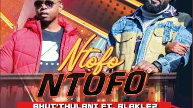 Bhut' Thulani – Ntofo Ntofo Ft. Blaklez