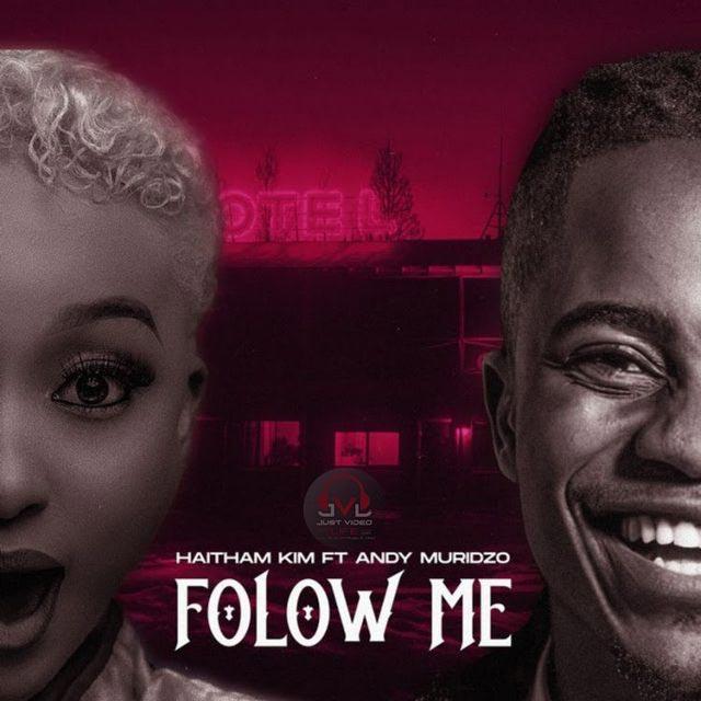 Haitham Kim Ft. Andy Muridzo – Follow Me