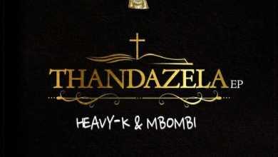 Heavy K & Mbombi – Thandazela Ft. Lu Ngobo