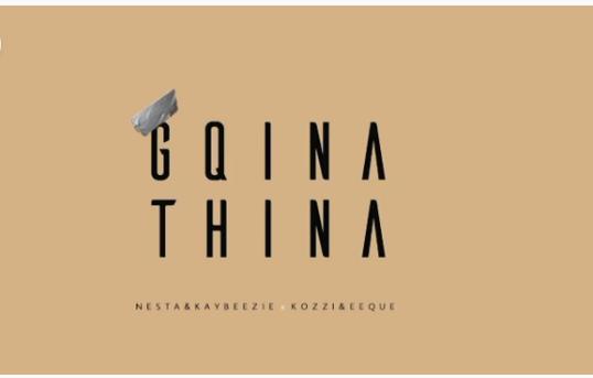 Nesta&KayBeezie x Kozzi & EeQue – Gqina Thina