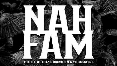 Pdot O – Nah Fam Ft. YoungstaCPT, Khumo Leff & Ceazor